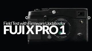 Fuji X Pro 1 Field Test with firmware updates.