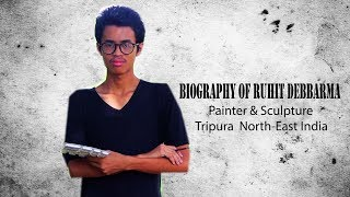 RUHIT DEBBARMA || BIOGRAPHY || PAINTER & SCULPTURE ||TRIPURA NORTH-EAST INDIA