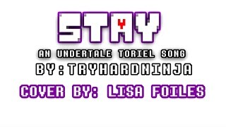 STAY - Female version by Lisa Foiles - Undertale song [LYRIC VIDEO]