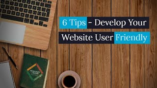6 Tips On How To Develop Your Website User Friendly?
