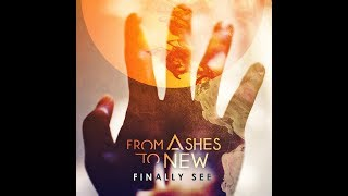 From Ashes To New - Finally See