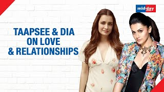 Taapsee Pannu And Dia Mirza On Love, Relationships And Politics! | Thappad