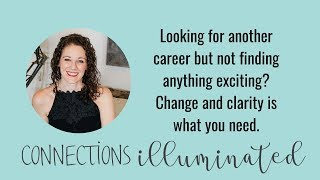 Looking for another career but not finding anything exciting? Change and clarity is what you need.