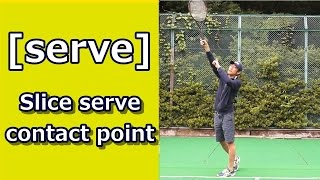 [serve] Slice Serve Contact Point [tennis Answers]