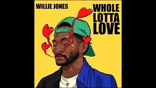 Willie Jones Whole Lotta Love