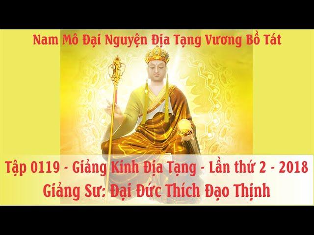 Tập 119 Giảng Kinh Địa Tạng Lần 2 Năm 2018, Đ.Đ Thích Đạo Thịnh
