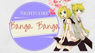 Banga! Banga! - Nightcore