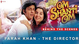 Om Shanti Om | Behind The Scenes | Farah Khan - The Director | Shah Rukh Khan, Deepika Padukone