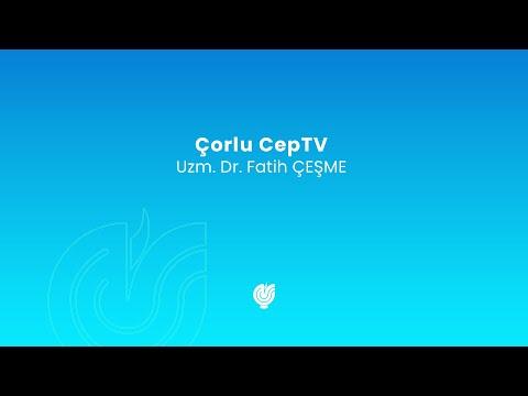 Eğitim - Çorlu Cep TV - 13.06.2018 - Uzm.Dr. Fatih ÇEŞME