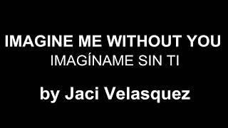 ♥ Imagine Me Without You ♥ Imagíname Me Sin Ti ~ Jaci Velasquez - sub inglés/español