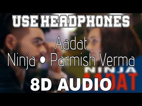 Aadat-Ninja [8D AUDIO] Parmish Verma | 8D Punjabi Songs