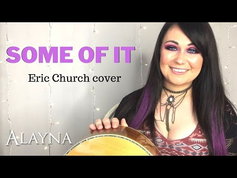 Some of It - Eric Church cover Alayna