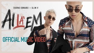 AI LÀ EM - Dương Edward x SlimV   OFFICIAL MUSIC VIDEO   #ALE   2019