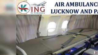 Take Renowned and Peerless Air Ambulance in Lucknow and Patna by King