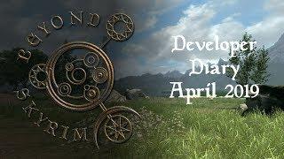 Beyond Skyrim: Developer Diary - April 2019