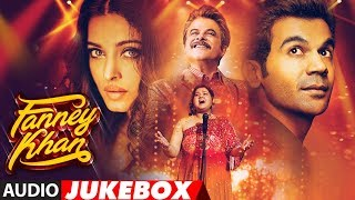 Full Album: FANNEY KHAN | Anil Kapoor | Aishwarya Rai Bachchan | Rajkummar Rao | Audio Jukebox