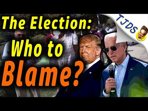The Election:  Who To Blame?!