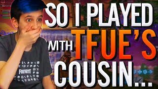 So I played with Tfue's Cousin in Fortnite..