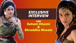 Exclusive Interview with Suhani Dhanki & Shraddha Musale