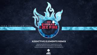 Ed Sheeran - I see fire (Addictive Elements Remix)(Radio Edit)