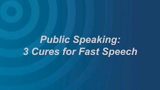 Public Speaking: 3 Cures for Fast Speech