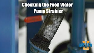 Checking the Strainer On the Feed Water Pump Inlet