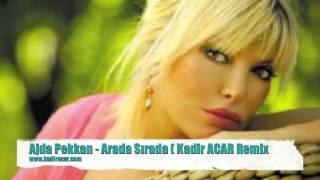Ajda Pekkan   Arada Sırada (Kadir ACAR Remix 2011).mp4