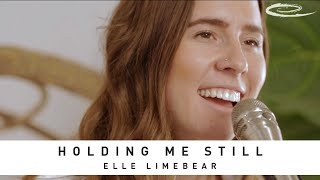 ELLE LIMEBEAR - Holding Me Still: Song Session