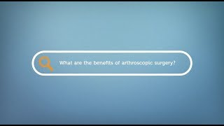 What are the benefits of arthroscopic surgery?