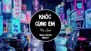 Khóc Cùng Em Remix - Mr Siro ( Nhật Đoàn Remix )