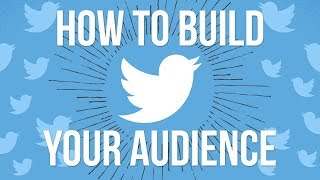 How to Get More Twitter Followers: How to Build Your Audience