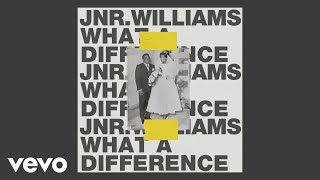 JNR WILLIAMS   What A Difference (Audio)