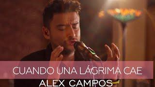 Cuando Una Lagrima Cae - Alex Campos  (Video)