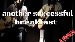 another successful breakfast (live acoustic)