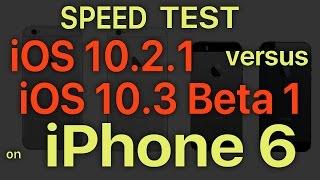 iPhone 6 : iOS 10.3 Beta 1 / Public Beta 1 vs iOS 10.2.1 Speed Test Build # 14E5230e