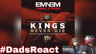 DADS REACT | EMINEM FT GWEN STEFANI x KINGS NEVER DIE | PATREON HUG GOD REQUEST | REACTION