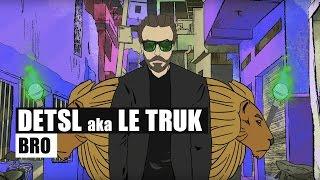Detsl aka Le Truk - Bro (Official Video)