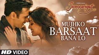 Mujhko Barsaat Bana Lo - Song Video - Junooniyat