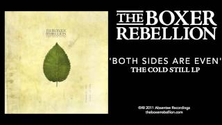 The Boxer Rebellion - Both Sides Are Even (The Cold Still LP)