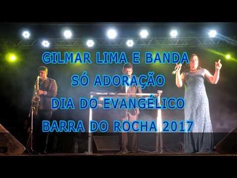GILMAR LIMA E BANDA SÓ ADORAÇÃO EM BARRA DO ROCHA DIA DO EVANGÉLICO   2017