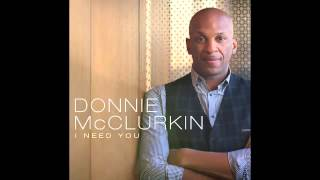 Donnie McClurkin   I Need You Audio