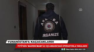 FETÖ'nün mahrem imamı ile eşi Ankara'da yakalandı