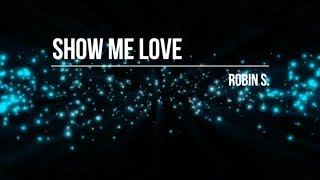 Robin S.   Show Me Love (Lyric Video) [HD] [HQ]