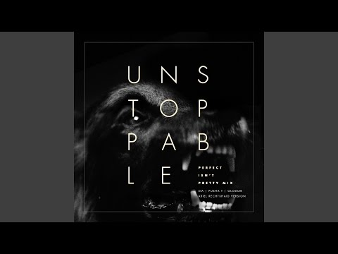 Unstoppable (Perfect Isn't Pretty Mix) (Song) by Sia, Olodum,  and Pusha T