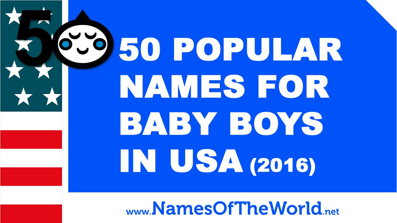 50 popular names for baby boys in USA (2016) - www.namesoftheworld.net