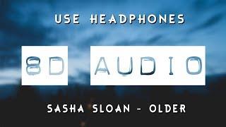 Sasha Sloan   Older (8D AUDIO) 🎧