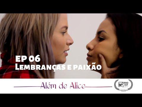 Além de Alice - SO1E6 - Lembranças & Paixão | Websérie LGBT