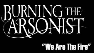 Burning The Arsonist - We Are The Fire