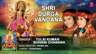 SHRI DURGA VANDANA, DEVI MANTRA BY SHIVANI CHANANA, TULSI KUMAR I AUDIO SONG I ART TRACK - Download this Video in MP3, M4A, WEBM, MP4, 3GP