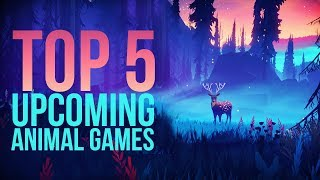 Top 5 Upcoming Animal Games (2019)